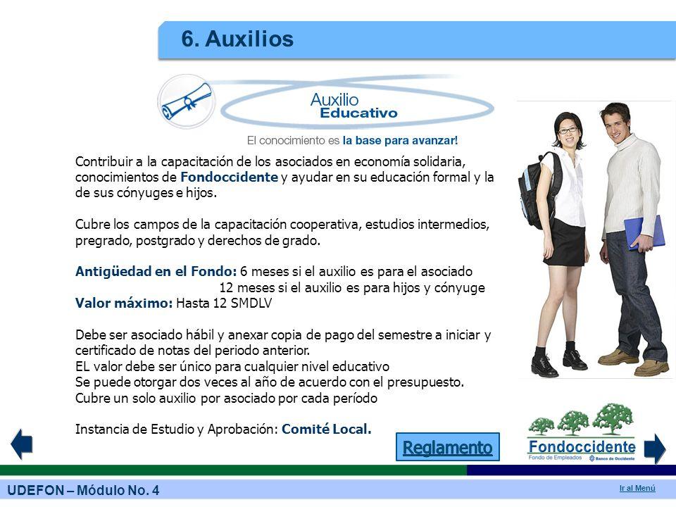 UDEFON – Módulo No. 4 Ir al Menú 6. Auxilios Contribuir a la capacitación de los asociados en economía solidaria, conocimientos de Fondoccidente y ayu