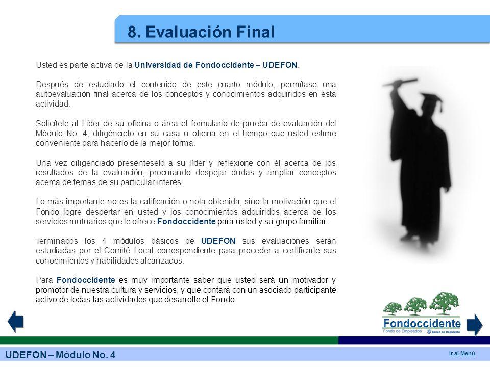 UDEFON – Módulo No. 4 Ir al Menú 8. Evaluación Final Usted es parte activa de la Universidad de Fondoccidente – UDEFON. Después de estudiado el conten