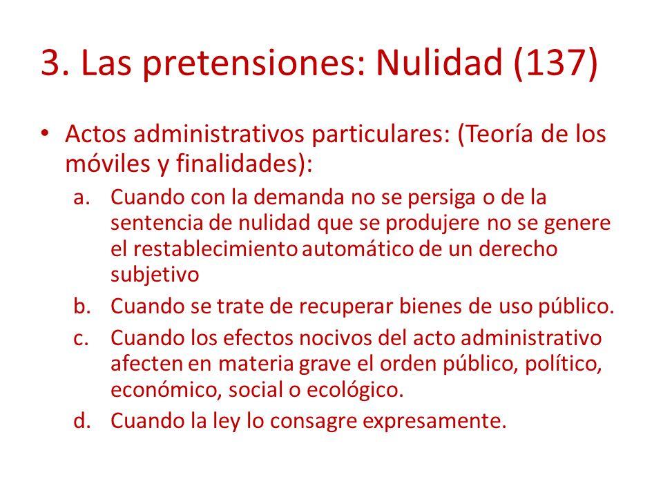 3. Las pretensiones: Nulidad (137) Actos administrativos particulares: (Teoría de los móviles y finalidades): a.Cuando con la demanda no se persiga o