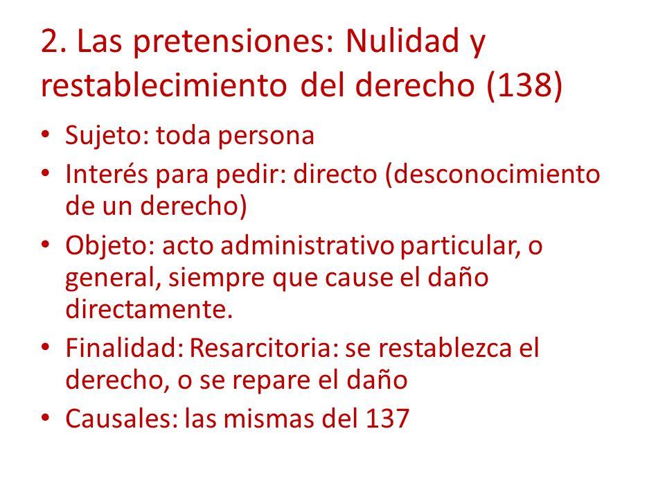 2. Las pretensiones: Nulidad y restablecimiento del derecho (138) Sujeto: toda persona Interés para pedir: directo (desconocimiento de un derecho) Obj