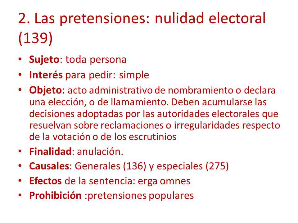 2. Las pretensiones: nulidad electoral (139) Sujeto: toda persona Interés para pedir: simple Objeto: acto administrativo de nombramiento o declara una