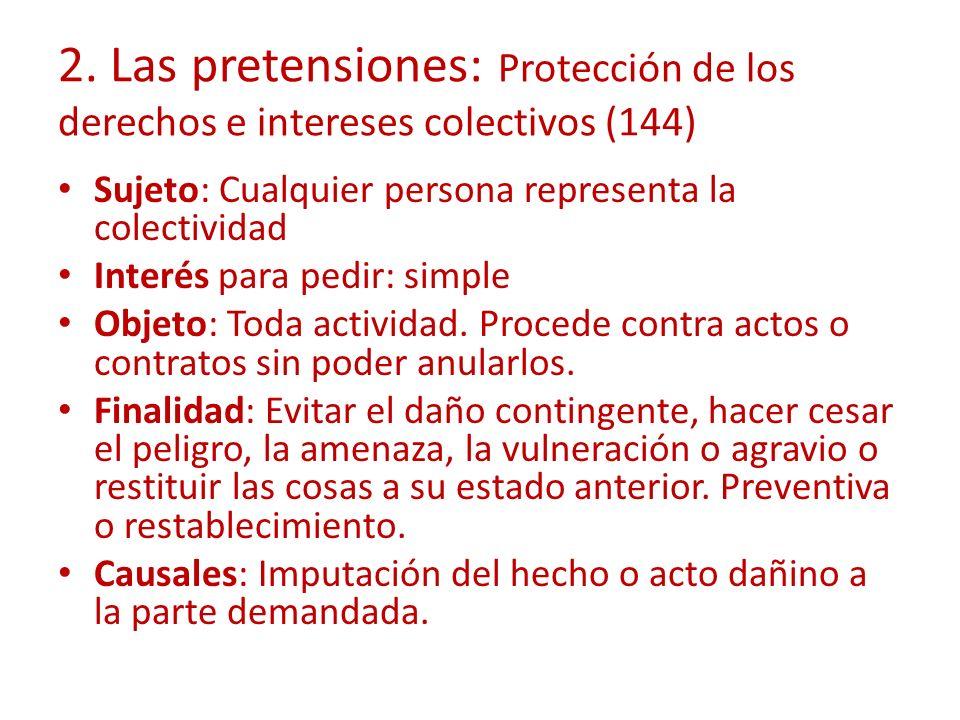 2. Las pretensiones: Protección de los derechos e intereses colectivos (144) Sujeto: Cualquier persona representa la colectividad Interés para pedir: