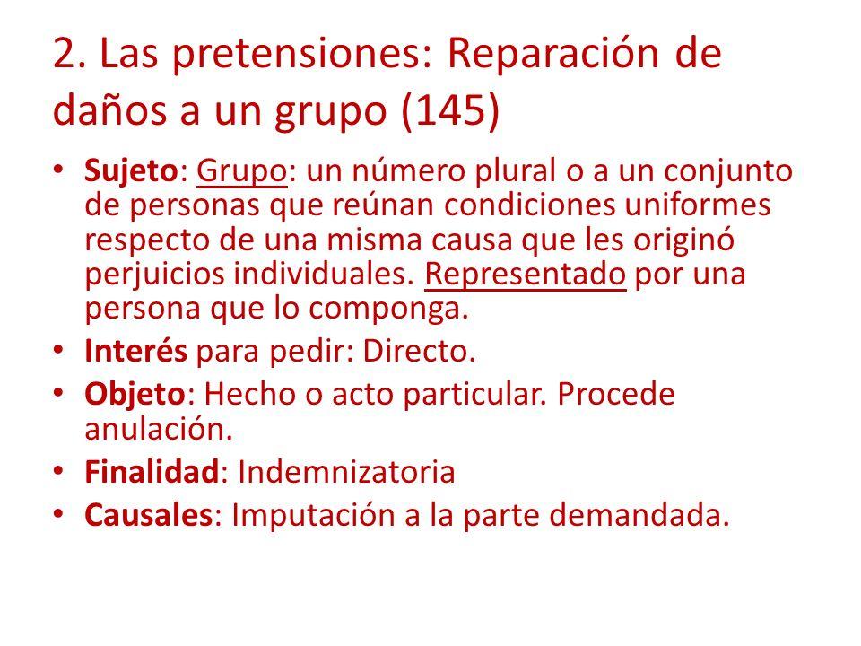 2. Las pretensiones: Reparación de daños a un grupo (145) Sujeto: Grupo: un número plural o a un conjunto de personas que reúnan condiciones uniformes