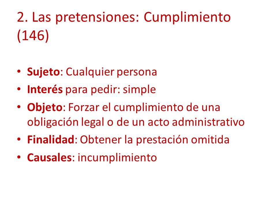 2. Las pretensiones: Cumplimiento (146) Sujeto: Cualquier persona Interés para pedir: simple Objeto: Forzar el cumplimiento de una obligación legal o