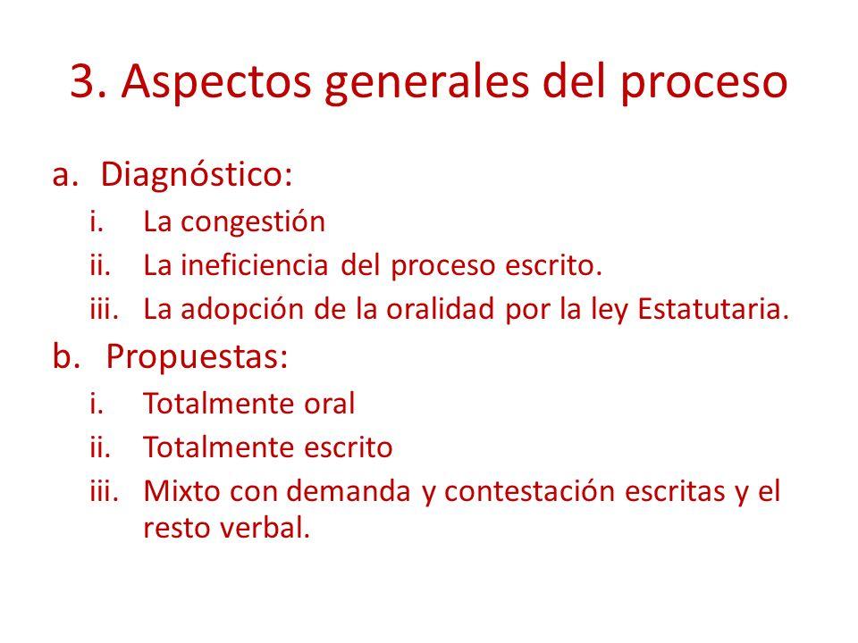 3. Aspectos generales del proceso a.Diagnóstico: i.La congestión ii.La ineficiencia del proceso escrito. iii.La adopción de la oralidad por la ley Est
