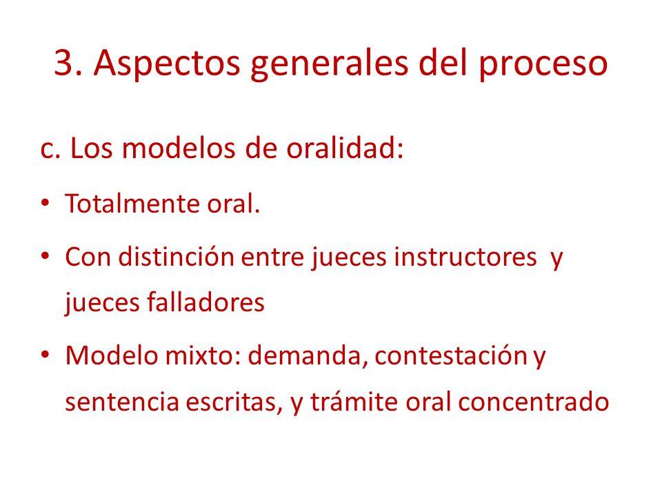 3. Aspectos generales del proceso c. Los modelos de oralidad: Totalmente oral. Con distinción entre jueces instructores y jueces falladores Modelo mix