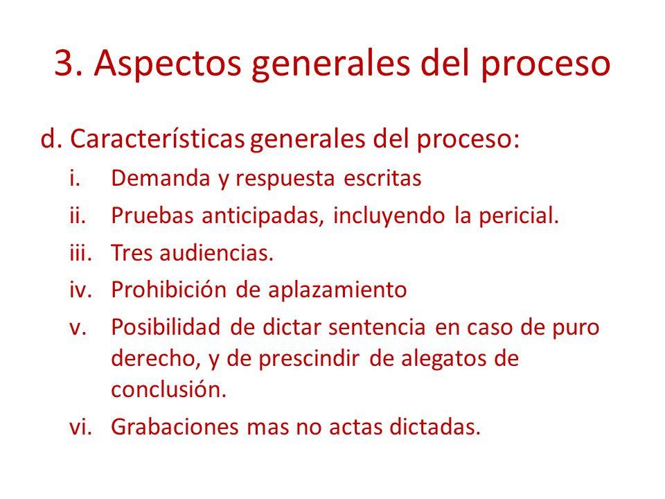 3. Aspectos generales del proceso d. Características generales del proceso: i.Demanda y respuesta escritas ii.Pruebas anticipadas, incluyendo la peric