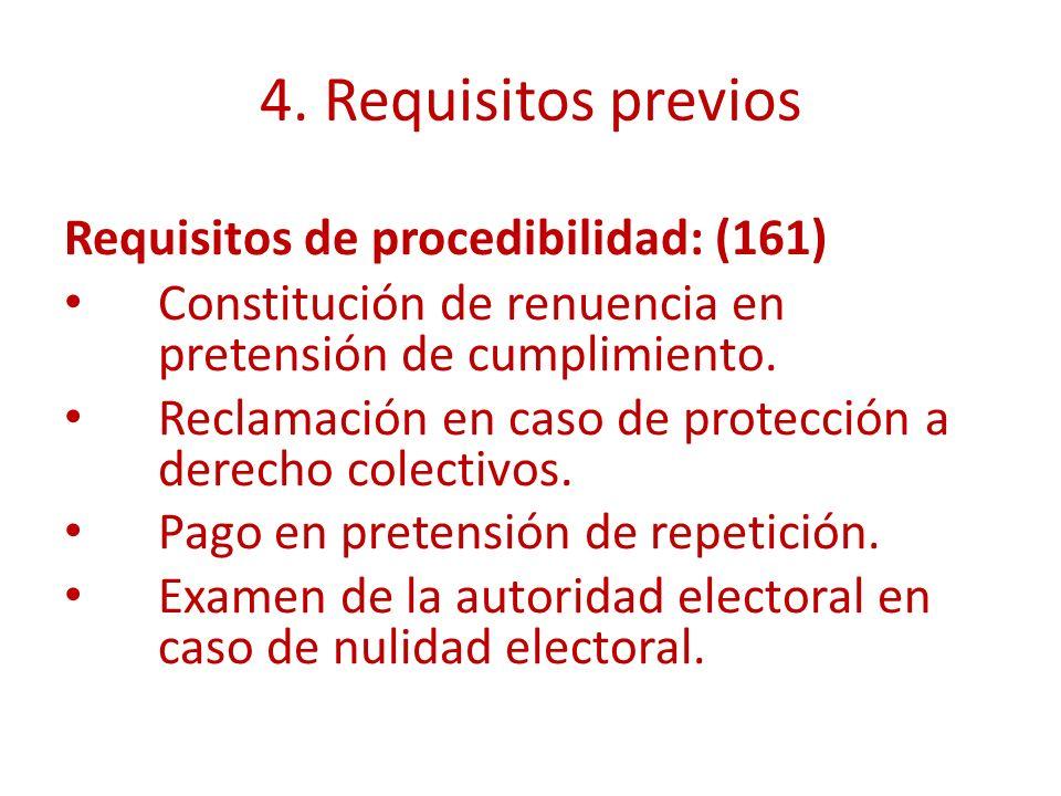 4. Requisitos previos Requisitos de procedibilidad: (161) Constitución de renuencia en pretensión de cumplimiento. Reclamación en caso de protección a