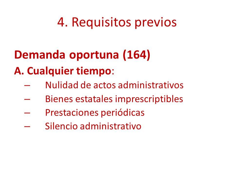 4. Requisitos previos Demanda oportuna (164) A. Cualquier tiempo: – Nulidad de actos administrativos – Bienes estatales imprescriptibles – Prestacione