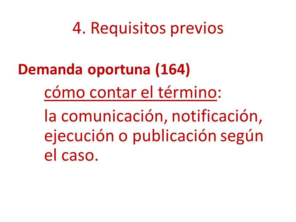 4. Requisitos previos Demanda oportuna (164) cómo contar el término: la comunicación, notificación, ejecución o publicación según el caso.