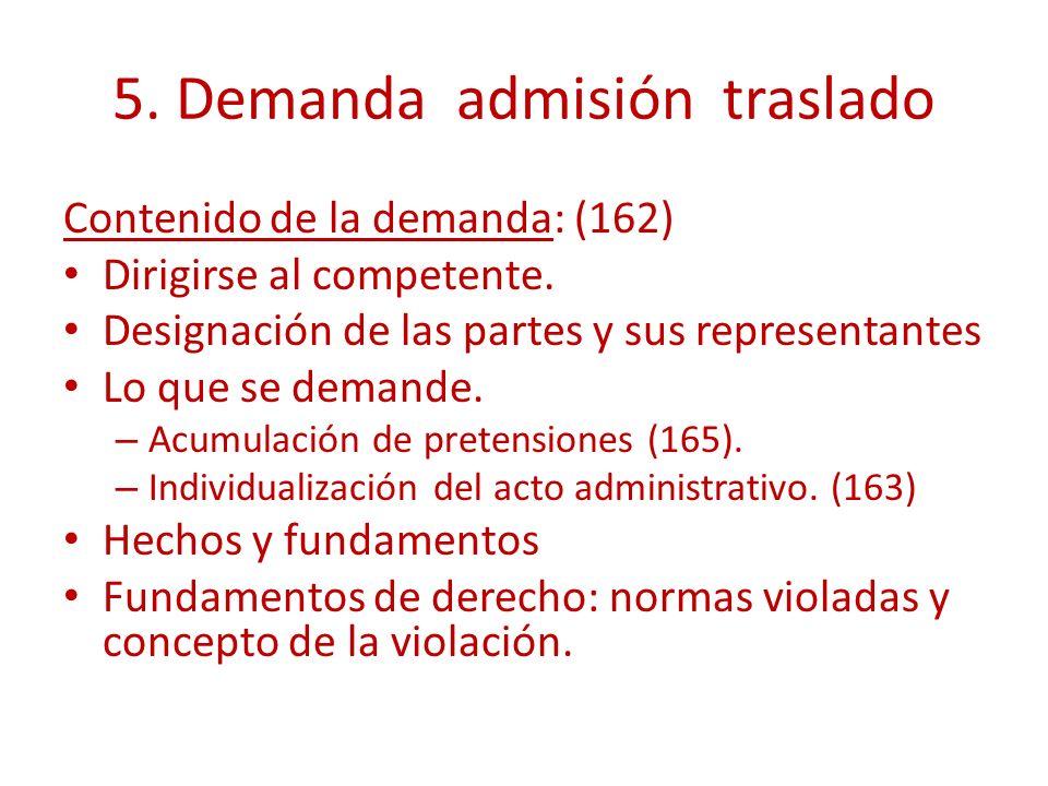 5. Demanda admisión traslado Contenido de la demanda: (162) Dirigirse al competente. Designación de las partes y sus representantes Lo que se demande.