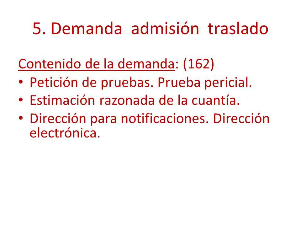 5. Demanda admisión traslado Contenido de la demanda: (162) Petición de pruebas. Prueba pericial. Estimación razonada de la cuantía. Dirección para no