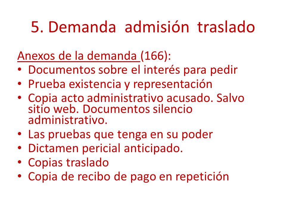 5. Demanda admisión traslado Anexos de la demanda (166): Documentos sobre el interés para pedir Prueba existencia y representación Copia acto administ