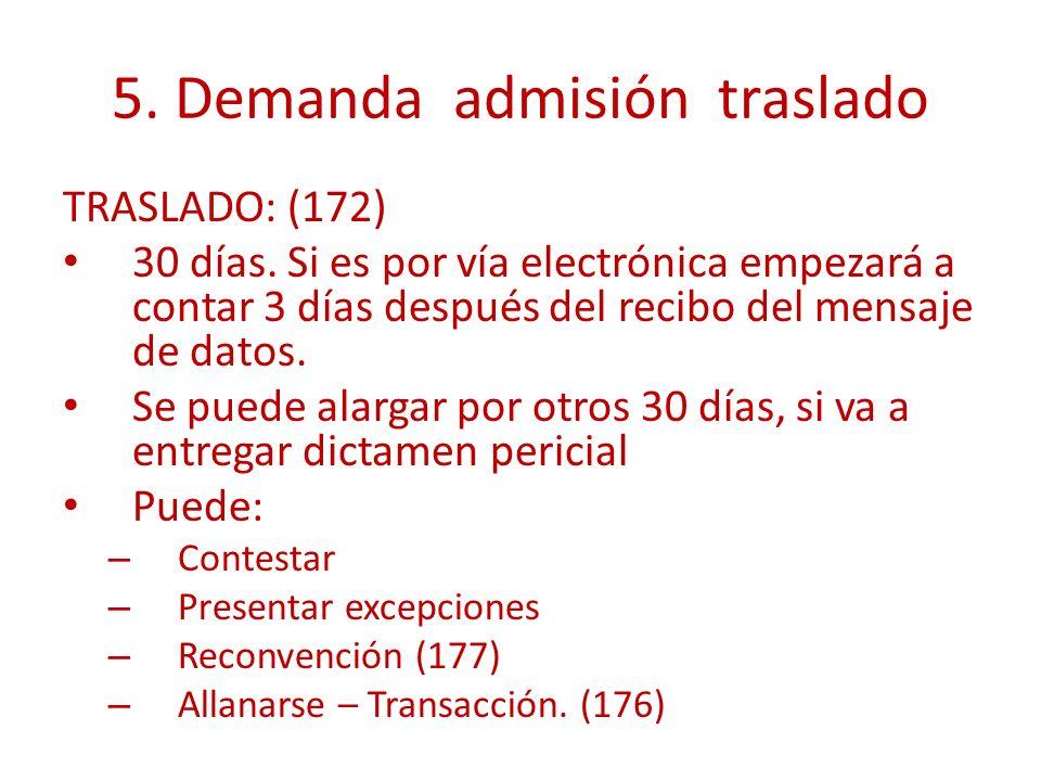 5. Demanda admisión traslado TRASLADO: (172) 30 días. Si es por vía electrónica empezará a contar 3 días después del recibo del mensaje de datos. Se p
