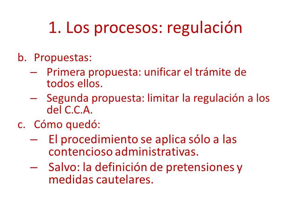 1. Los procesos: regulación b.Propuestas: – Primera propuesta: unificar el trámite de todos ellos. – Segunda propuesta: limitar la regulación a los de
