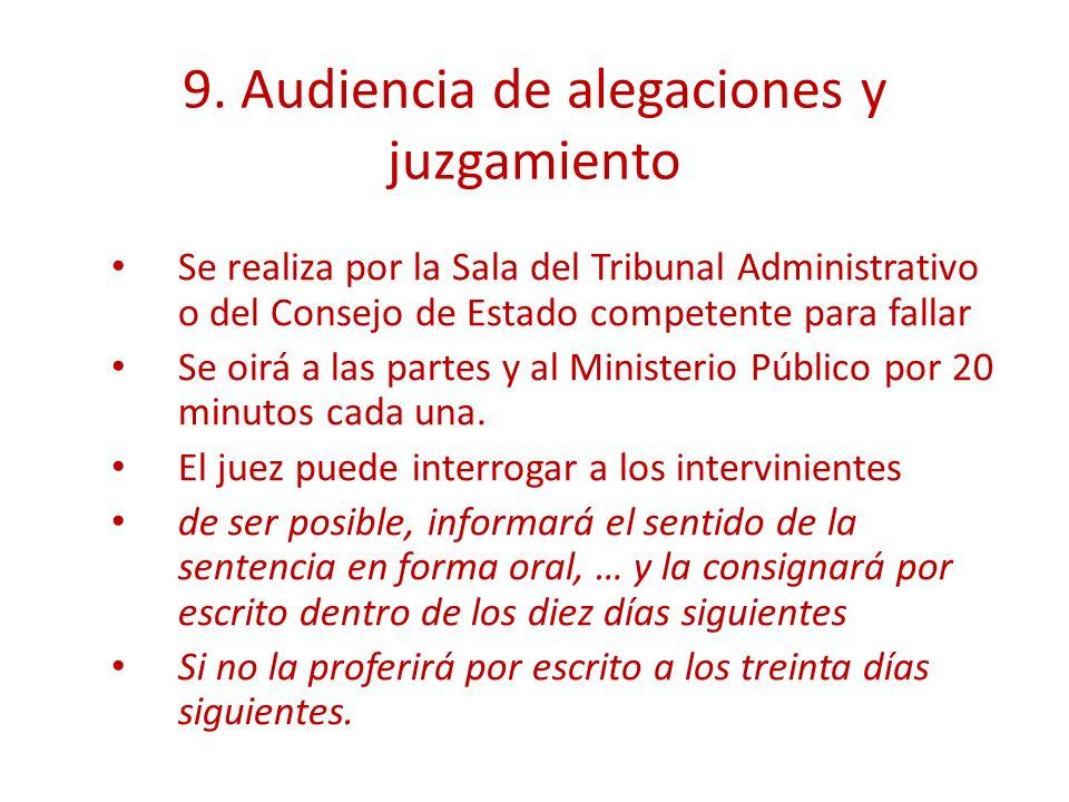 9. Audiencia de alegaciones y juzgamiento Se realiza por la Sala del Tribunal Administrativo o del Consejo de Estado competente para fallar Se oirá a