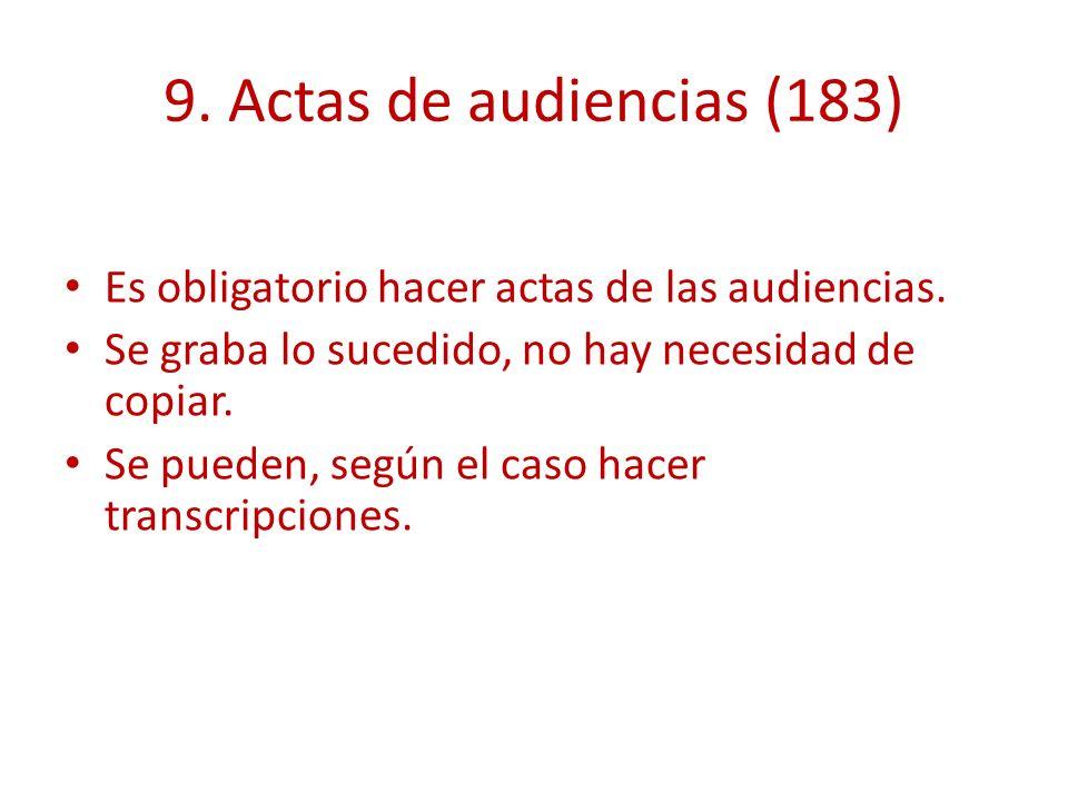 9. Actas de audiencias (183) Es obligatorio hacer actas de las audiencias. Se graba lo sucedido, no hay necesidad de copiar. Se pueden, según el caso