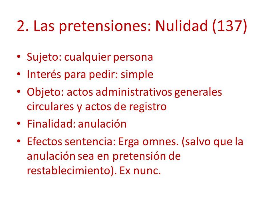 2. Las pretensiones: Nulidad (137) Sujeto: cualquier persona Interés para pedir: simple Objeto: actos administrativos generales circulares y actos de