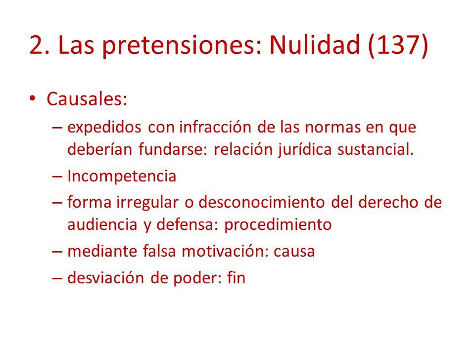 2. Las pretensiones: Nulidad (137) Causales: – expedidos con infracción de las normas en que deberían fundarse: relación jurídica sustancial. – Incomp