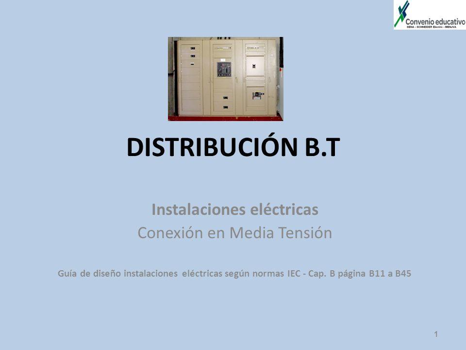 DISTRIBUCIÓN B.T Instalaciones eléctricas Conexión en Media Tensión Guía de diseño instalaciones eléctricas según normas IEC - Cap. B página B11 a B45