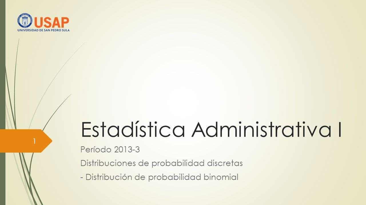 Estadística Administrativa I Período 2013-3 Distribuciones de probabilidad discretas - Distribución de probabilidad binomial 1