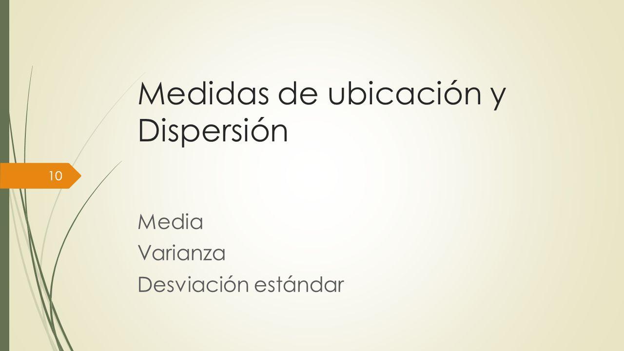 Medidas de ubicación y Dispersión Media Varianza Desviación estándar 10
