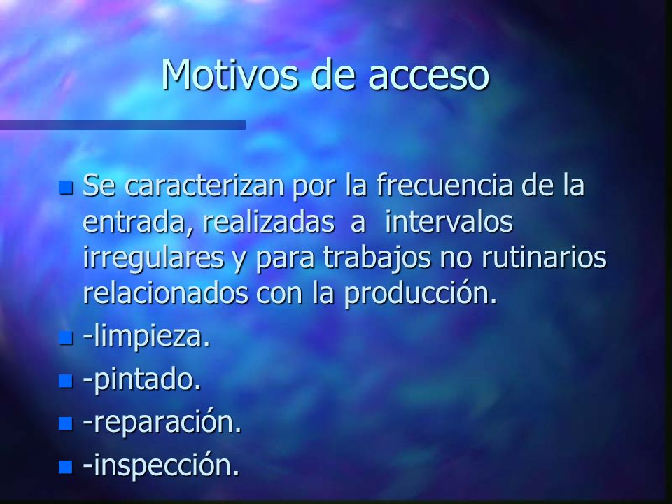 Motivos de acceso n Se caracterizan por la frecuencia de la entrada, realizadas a intervalos irregulares y para trabajos no rutinarios relacionados co