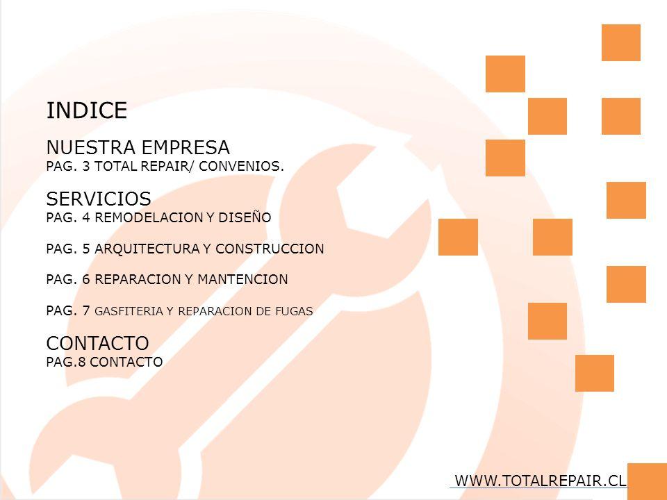 INDICE NUESTRA EMPRESA PAG. 3 TOTAL REPAIR/ CONVENIOS. SERVICIOS PAG. 4 REMODELACION Y DISEÑO PAG. 5 ARQUITECTURA Y CONSTRUCCION PAG. 6 REPARACION Y M