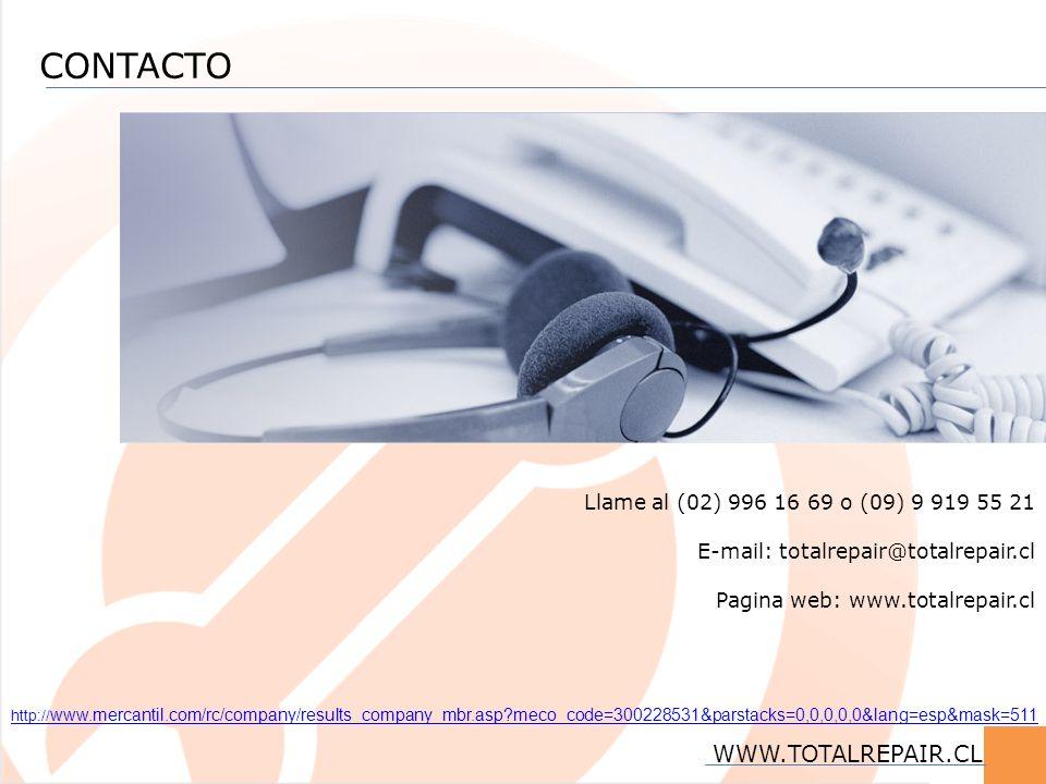 CONTACTO Llame al (02) 996 16 69 o (09) 9 919 55 21 E-mail: totalrepair@totalrepair.cl Pagina web: www.totalrepair.cl WWW.TOTALREPAIR.CL http:// www.m