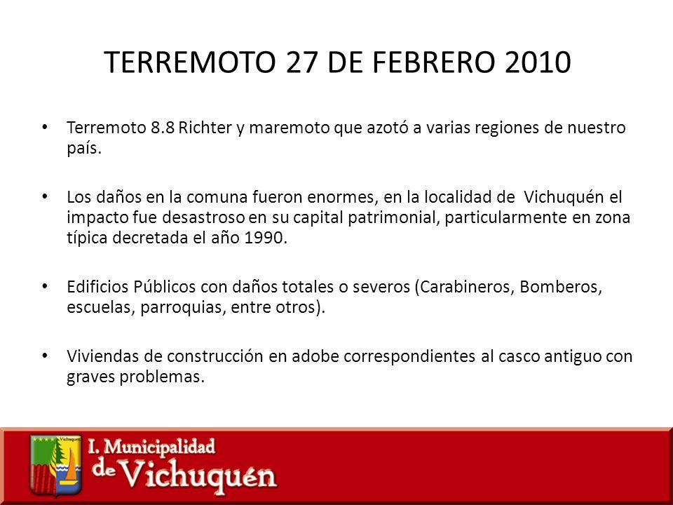 TERREMOTO 27 DE FEBRERO 2010 Terremoto 8.8 Richter y maremoto que azotó a varias regiones de nuestro país. Los daños en la comuna fueron enormes, en l