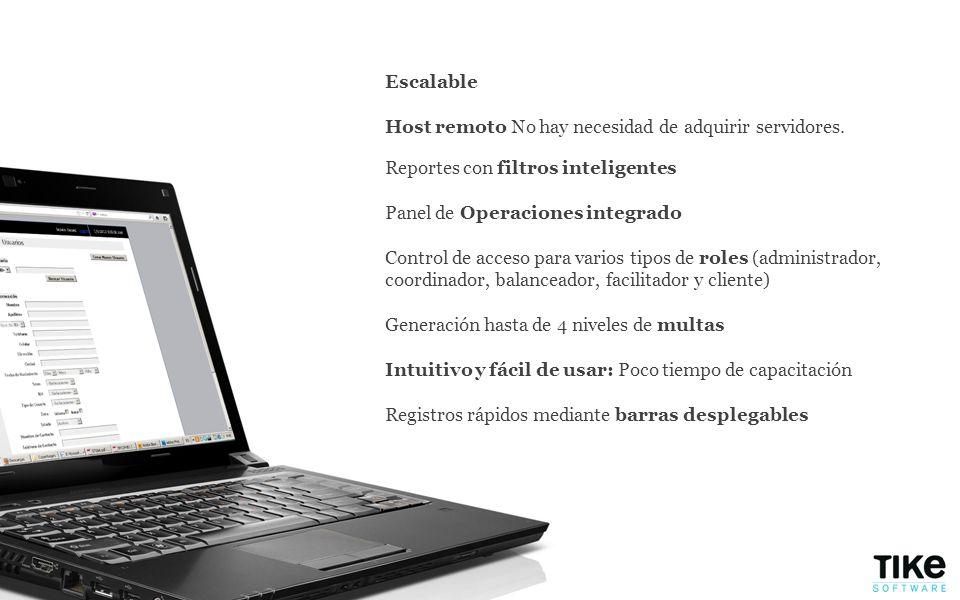 Escalable Host remoto No hay necesidad de adquirir servidores. Reportes con filtros inteligentes Panel de Operaciones integrado Control de acceso para
