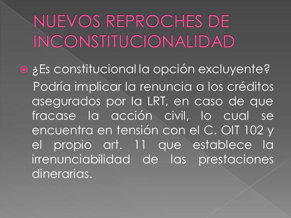 ¿Es constitucional la opción excluyente? Podría implicar la renuncia a los créditos asegurados por la LRT, en caso de que fracase la acción civil, lo