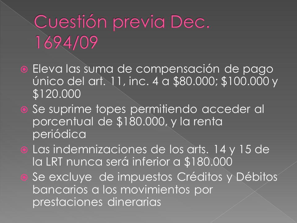 Eleva las suma de compensación de pago único del art. 11, inc. 4 a $80.000; $100.000 y $120.000 Se suprime topes permitiendo acceder al porcentual de