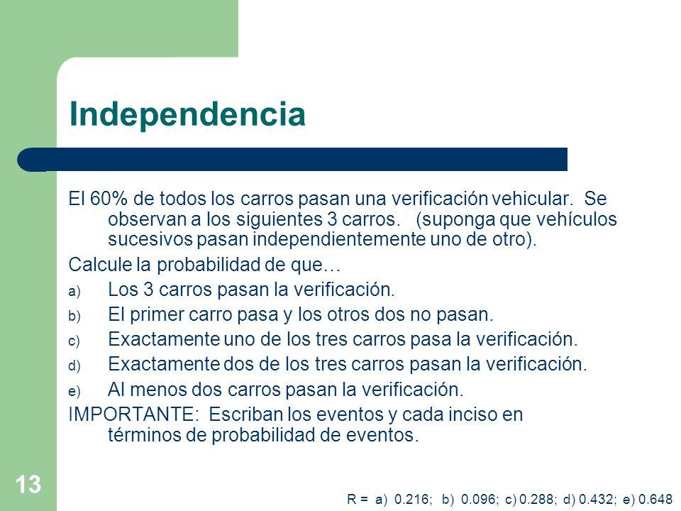 13 Independencia El 60% de todos los carros pasan una verificación vehicular. Se observan a los siguientes 3 carros. (suponga que vehículos sucesivos