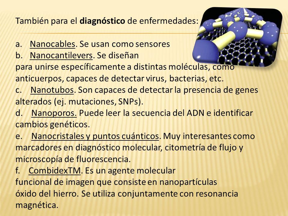 También para el diagnóstico de enfermedades: a.Nanocables. Se usan como sensores b.Nanocantilevers. Se diseñan para unirse específicamente a distintas