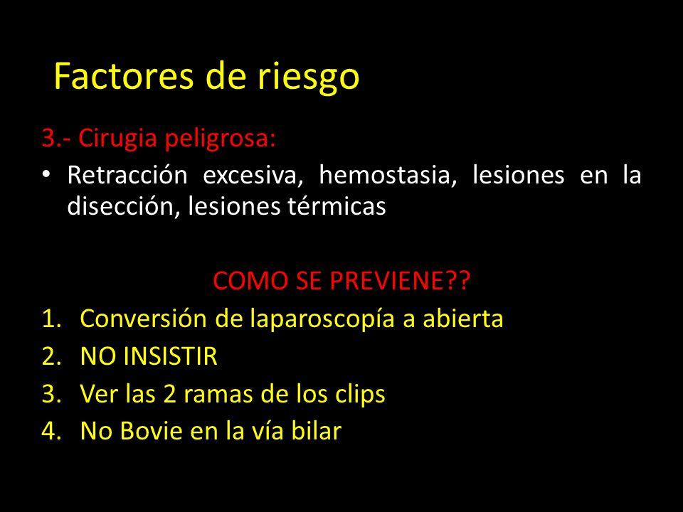 r 3.- Cirugia peligrosa: Retracción excesiva, hemostasia, lesiones en la disección, lesiones térmicas COMO SE PREVIENE?? 1.Conversión de laparoscopía