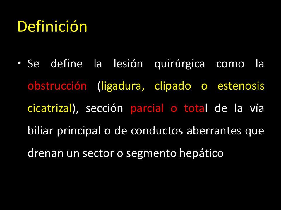 Definición Se define la lesión quirúrgica como la obstrucción (ligadura, clipado o estenosis cicatrizal), sección parcial o total de la vía biliar principal o de conductos aberrantes que drenan un sector o segmento hepático