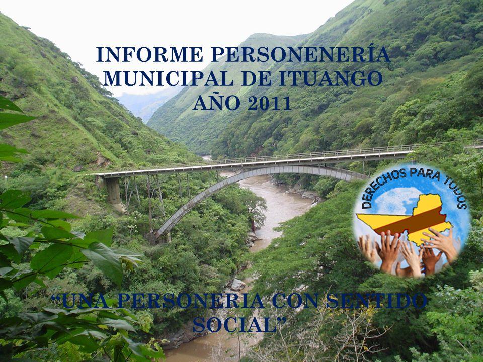 INFORME PERSONENERÍA MUNICIPAL DE ITUANGO AÑO 2011 UNA PERSONERIA CON SENTIDO SOCIAL