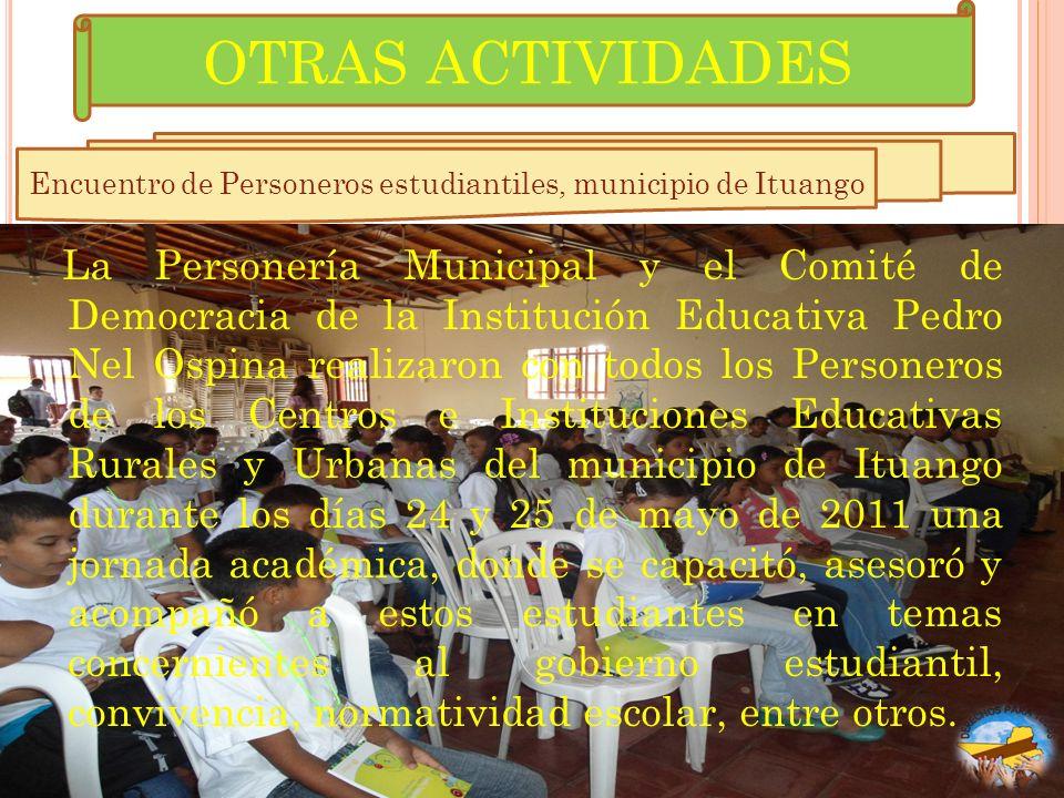 OTRAS ACTIVIDADES La Personería Municipal y el Comité de Democracia de la Institución Educativa Pedro Nel Ospina realizaron con todos los Personeros d
