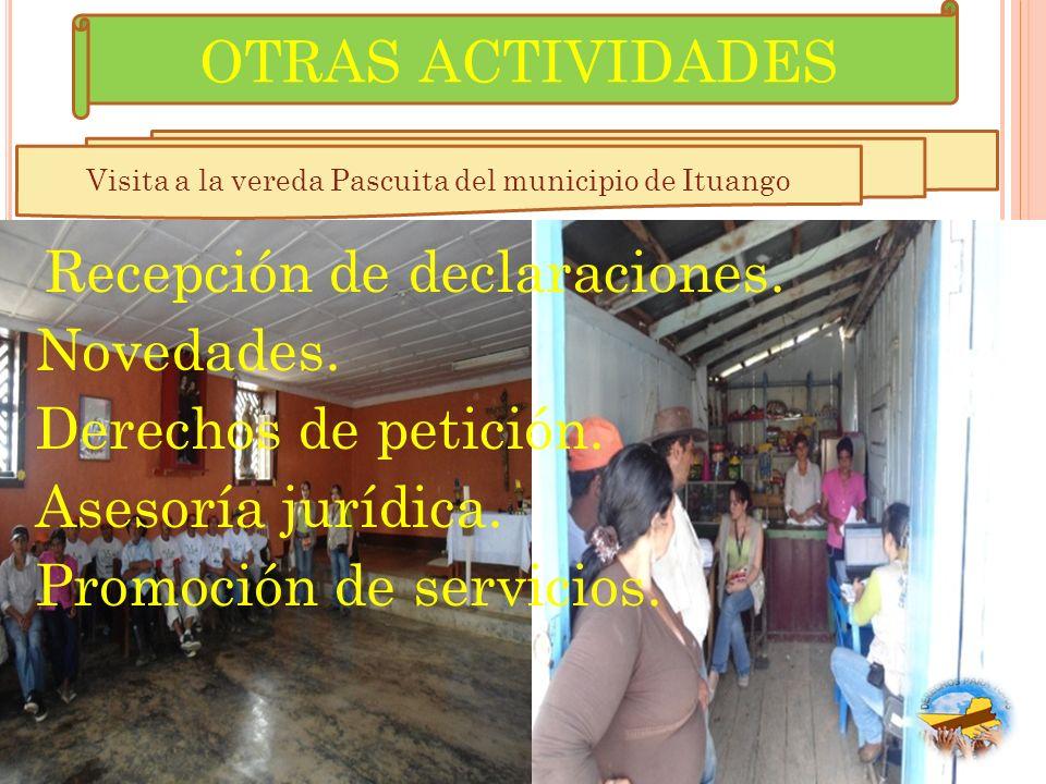Visita a la vereda Pascuita del municipio de Ituango Recepción de declaraciones. Novedades. Derechos de petición. Asesoría jurídica. Promoción de serv