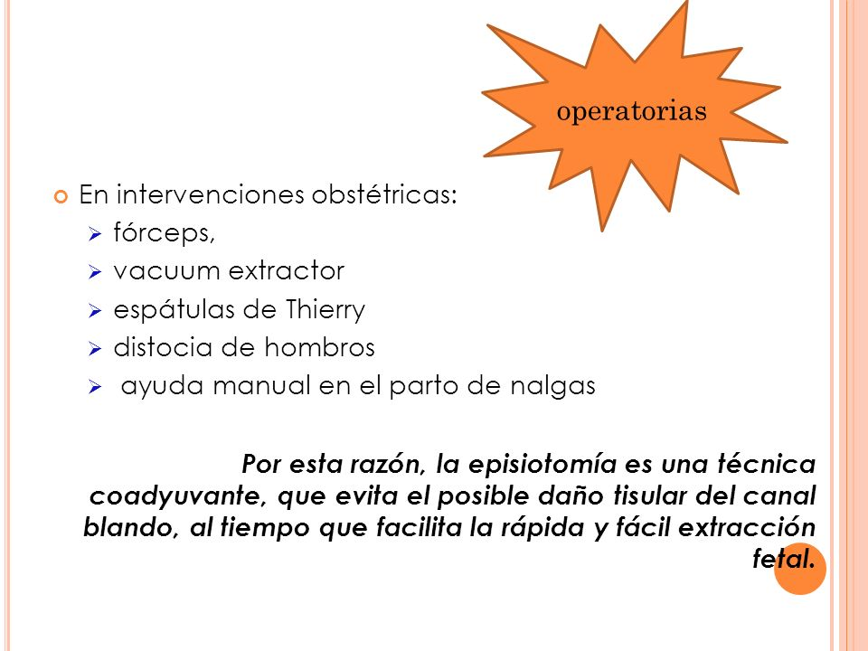 En intervenciones obstétricas: fórceps, vacuum extractor espátulas de Thierry distocia de hombros ayuda manual en el parto de nalgas Por esta razón, l