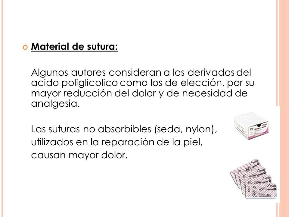 Material de sutura: Algunos autores consideran a los derivados del acido poliglicolico como los de elección, por su mayor reducción del dolor y de nec