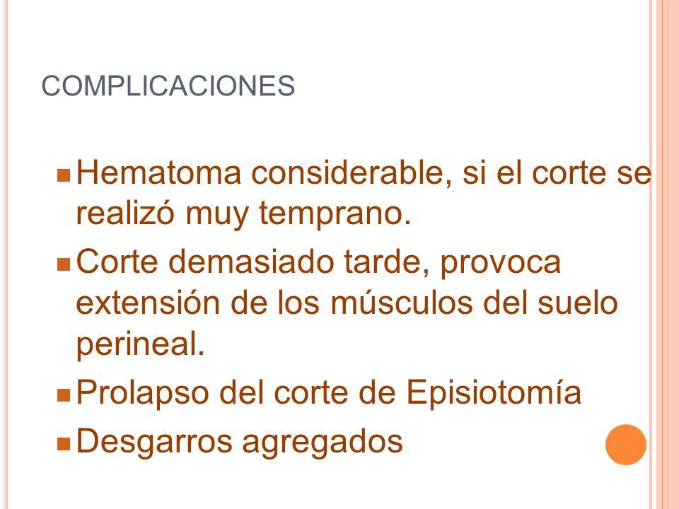 COMPLICACIONES Hematoma considerable, si el corte se realizó muy temprano. Corte demasiado tarde, provoca extensión de los músculos del suelo perineal