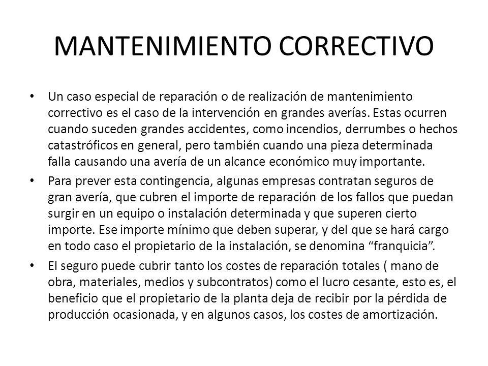 MANTENIMIENTO CORRECTIVO Un caso especial de reparación o de realización de mantenimiento correctivo es el caso de la intervención en grandes averías.