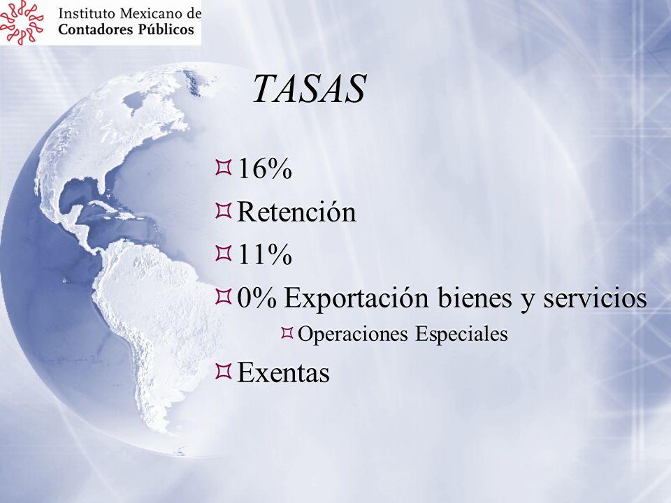 TASAS 16% Retención 11% 0% Exportación bienes y servicios Operaciones Especiales Exentas 16% Retención 11% 0% Exportación bienes y servicios Operacion