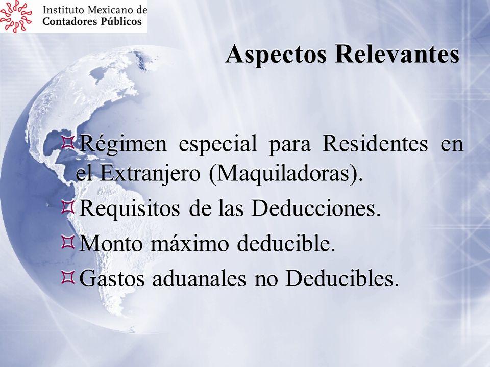 Aspectos Relevantes Régimen especial para Residentes en el Extranjero (Maquiladoras). Requisitos de las Deducciones. Monto máximo deducible. Gastos ad