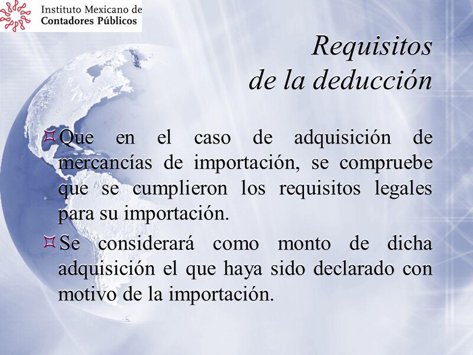 Requisitos de la deducción Que en el caso de adquisición de mercancías de importación, se compruebe que se cumplieron los requisitos legales para su i