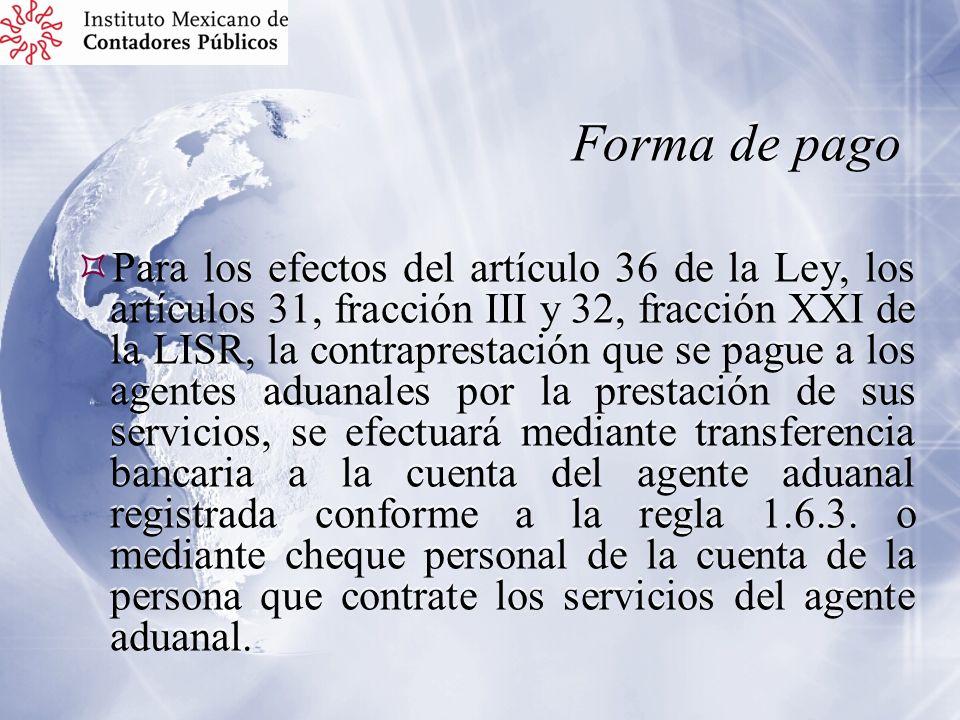 Forma de pago Para los efectos del artículo 36 de la Ley, los artículos 31, fracción III y 32, fracción XXI de la LISR, la contraprestación que se pag