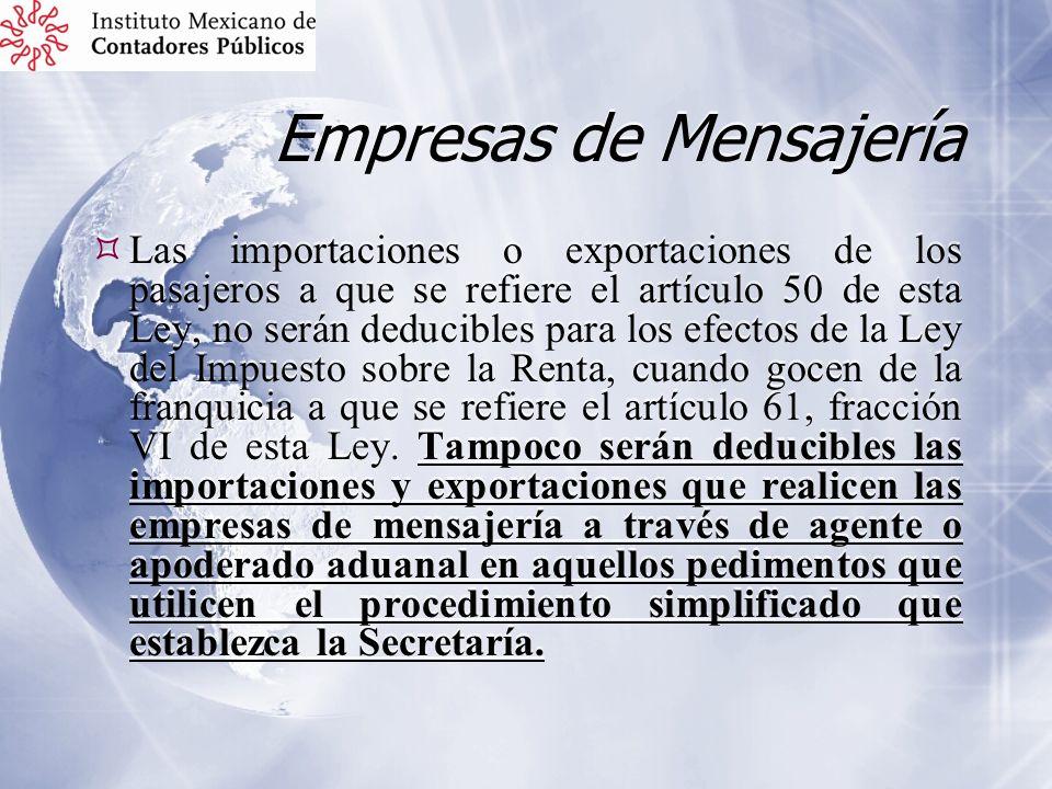 Empresas de Mensajería Las importaciones o exportaciones de los pasajeros a que se refiere el artículo 50 de esta Ley, no serán deducibles para los ef