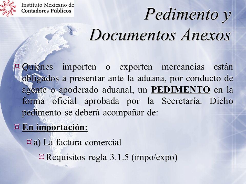 Pedimento y Documentos Anexos Quienes importen o exporten mercancías están obligados a presentar ante la aduana, por conducto de agente o apoderado ad